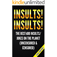 Insults! Insults! The Best 400 Insults/Jokes on the Planet (uncensored & censored) (Jokes, Insults, Jokes for Adults, Hilarious, Funny Insults, One Liners, ... Jokes for Teens, Riddles)) (English Edition)