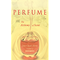 Perfume: The Alchemy of Scent (English Edition)