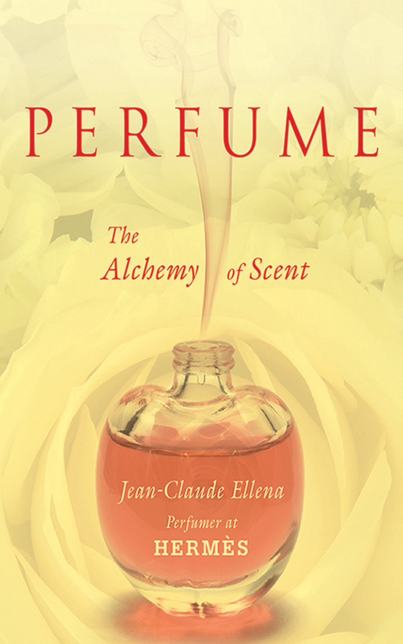 perfume the alchemy of scent jean claude ellena 9781611453300 perfume the alchemy of scent jean claude ellena 9781611453300 com books