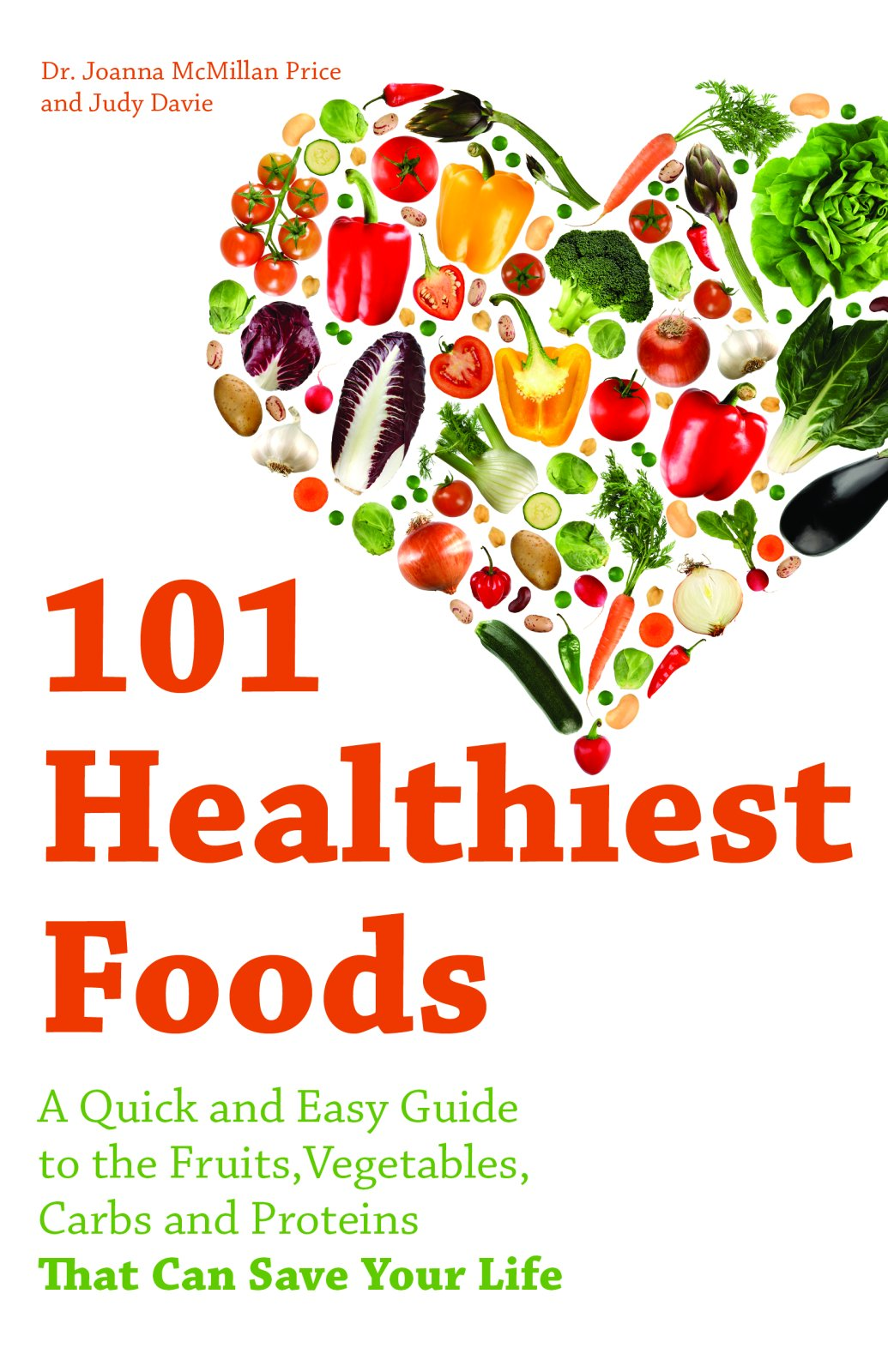 101 Healthiest Foods: A Quick and Easy Guide to the Fruits, Vegetables,  Carbs and Proteins that Can Save Your Life: Joanna McMillan Price, ...