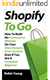 Shopify to Go: How To Build An eCommerce Website On Your Own Domain, From Scratch, Even If You Are A Complete Beginner