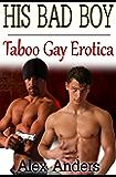 His Bad Boy: Taboo Gay Erotica