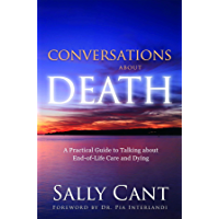 CONVERSATIONS ABOUT DEATH: A Practical Guide to Talking about End-of-Life Care and Dying