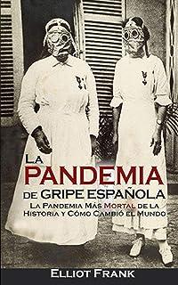 La pandemia de gripe española de 1918: la historia y legado del brote de influenza más mortal del mundo: Amazon.es: Charles River Editors, Moros, Areani: Libros
