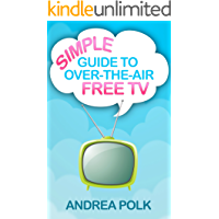 Simple Guide to Over-the-Air Free TV (Non-Technical Guide To Cord Cutting Book 1) book cover