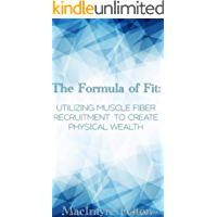 The Formula of Fit: Utilizing Muscle Fiber Recruitment to Create Physical Wealth (English Edition)