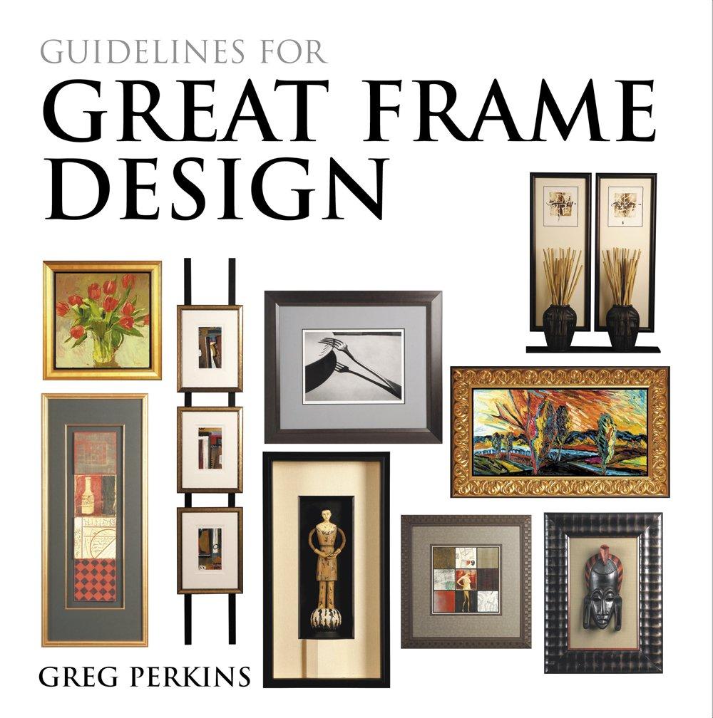 Guidelines For Great Frame Design: Greg Perkins, Patrick Sarver ...