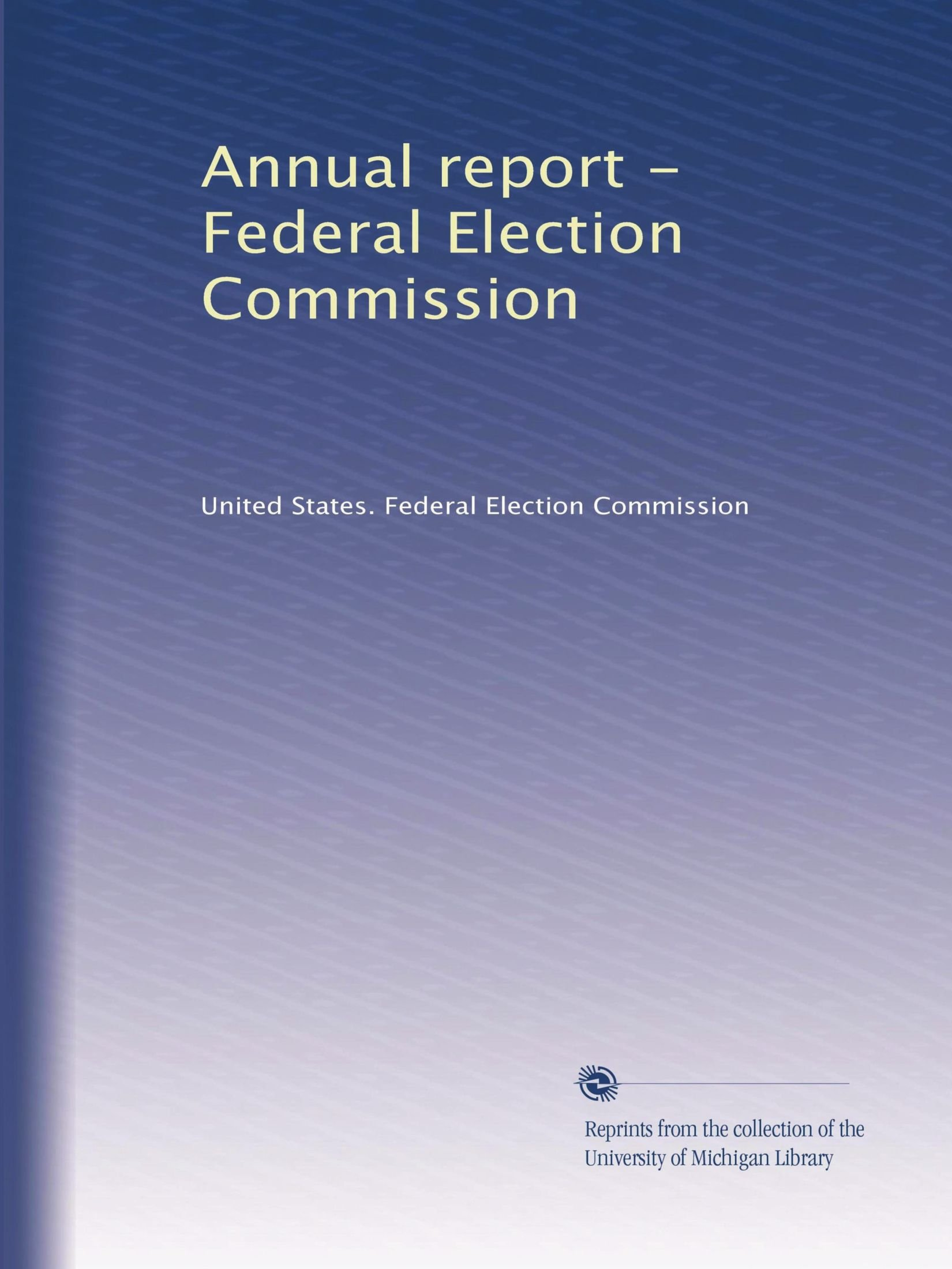 Read Online Annual report - Federal Election Commission PDF