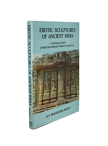 Erotic Sculptures of Ancient India: A Critical Study (From the Earliest Times to 1200 A.D.)