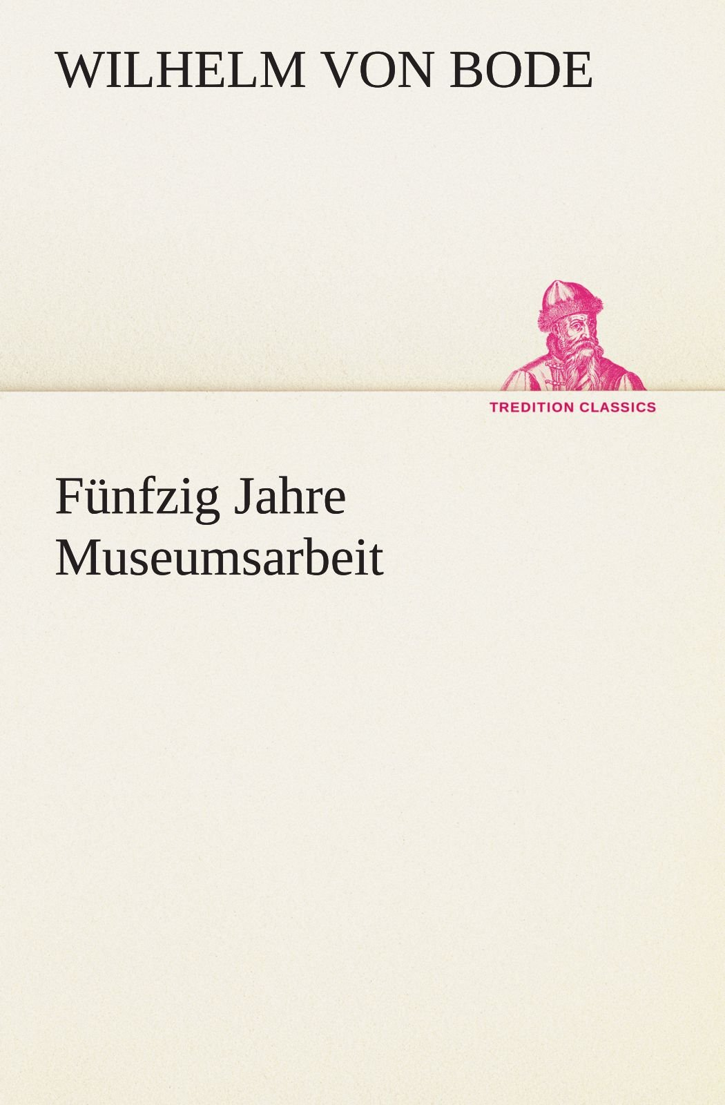 Download Fünfzig Jahre Museumsarbeit (TREDITION CLASSICS) (German Edition) ebook