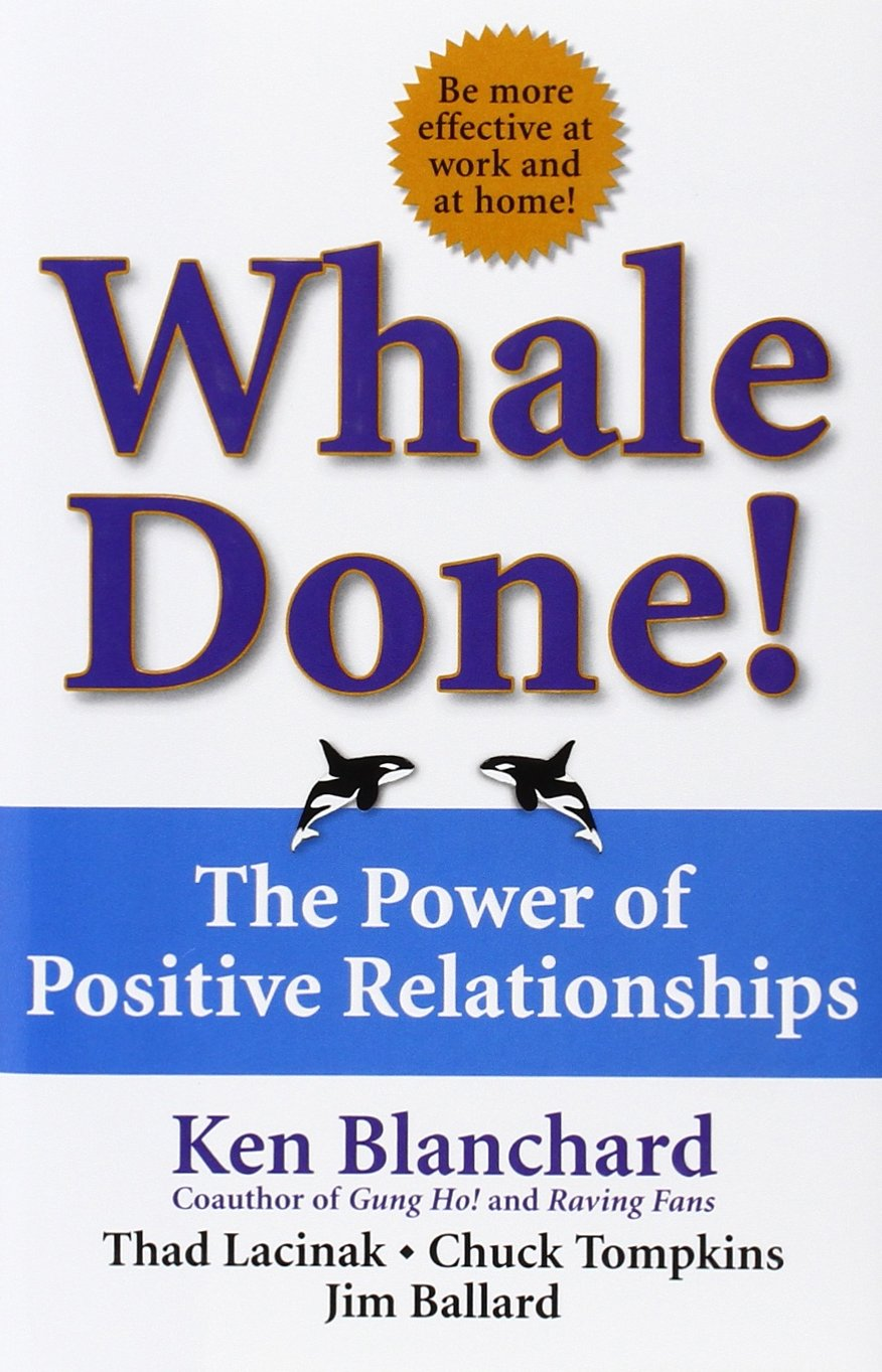 Whale Done The Power Of Positive Relationships Blanchard Ph D Kenneth Lacinak Thad Tompkins Chuck Ballard Jim 9780743235389 Amazon Com Books