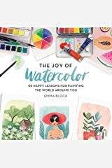 The Joy of Watercolor: 40 Happy Lessons for Painting the World Around You Hardcover