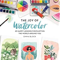 The Joy of Watercolor: 40 Happy Lessons for Painting the World Around You
