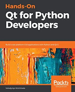Qt5 Python GUI Programming Cookbook: Building responsive and