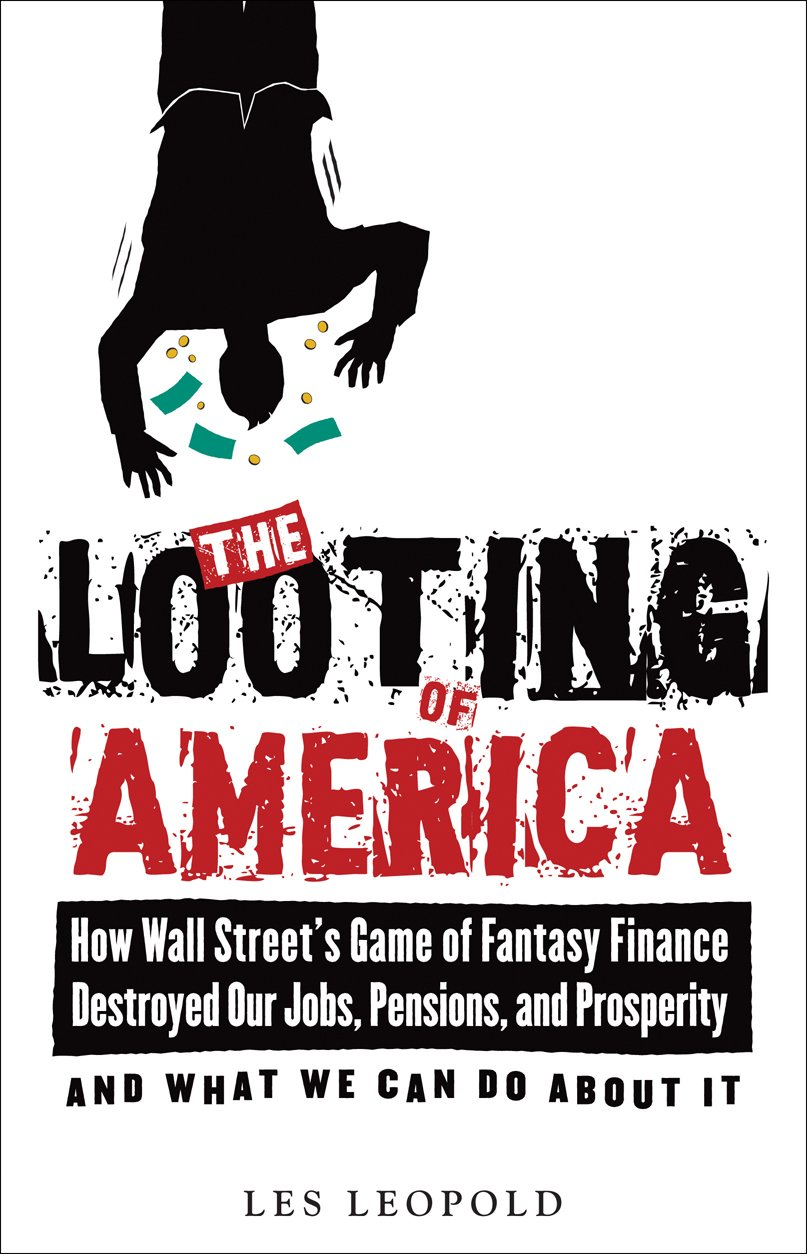 The Looting of America: How Wall Street's Game of Fantasy Finance ...