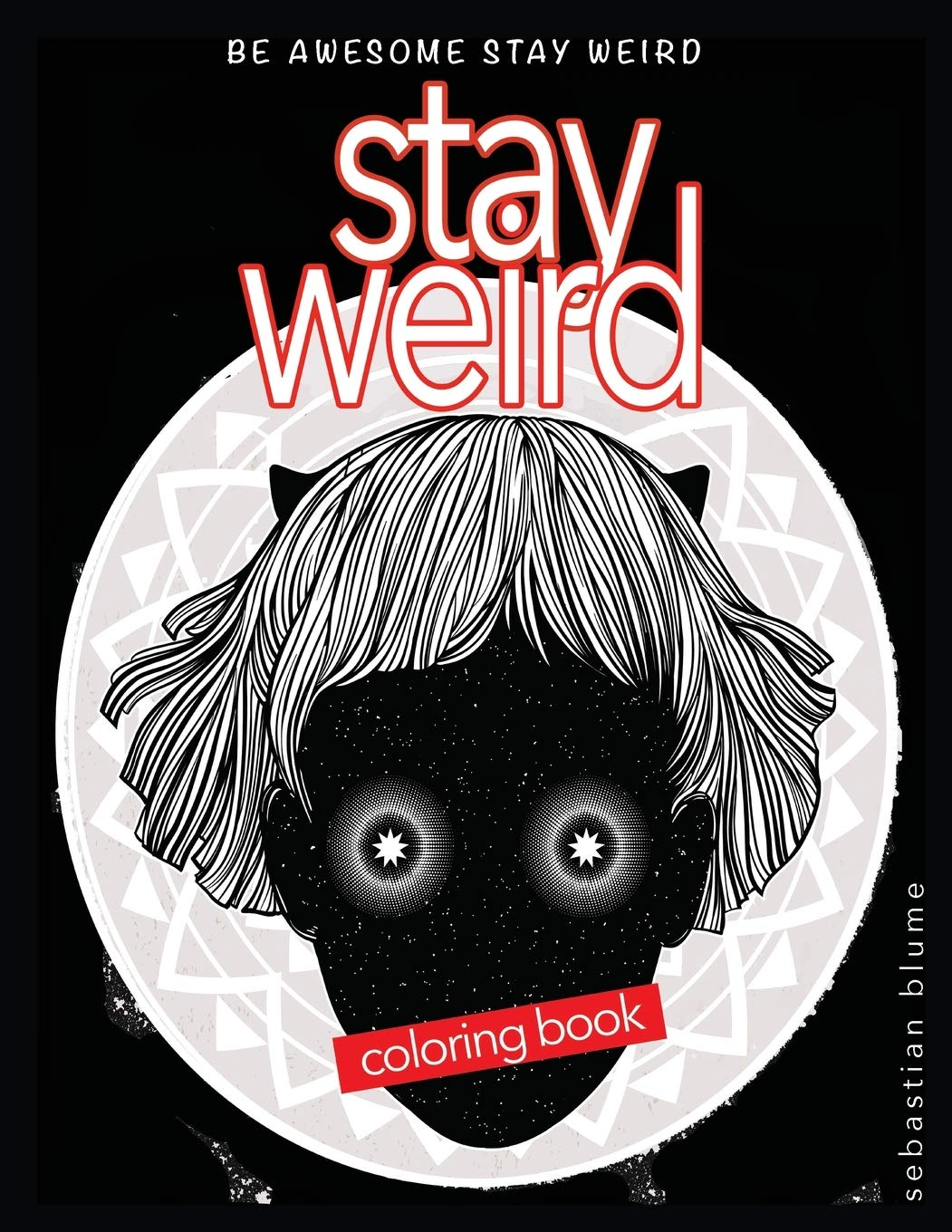 - Stay Weird Coloring Book: Be Awesome Stay Weird (Stay Weird