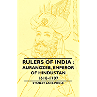 Rulers Of India : Aurangzeb, Emperor of Hindustan, 1618-1707 (English Edition)