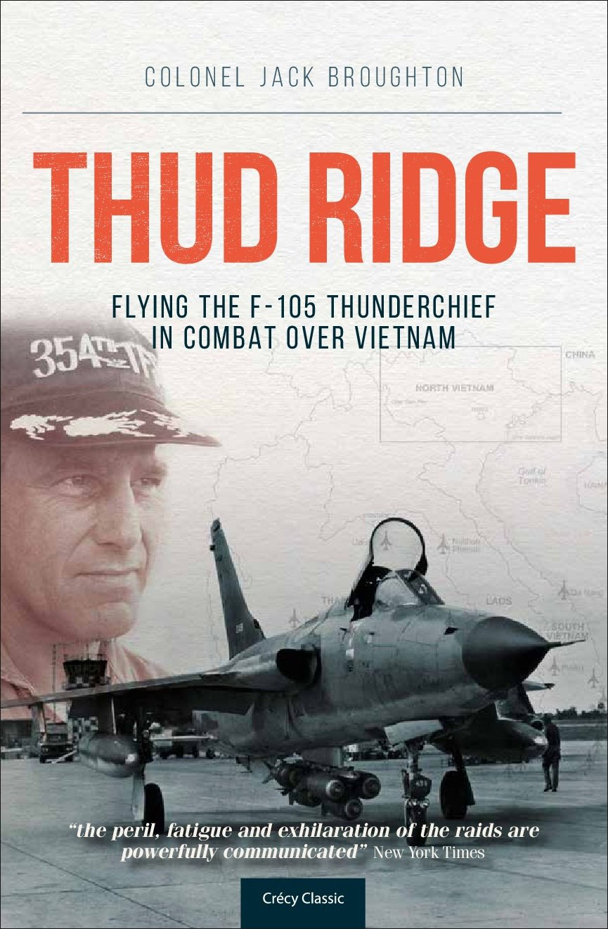 Thud Ridge: F-105 Thunderchief Missions Over Vietnam: Jack Broughton:  9780859791168: Amazon.com: Books
