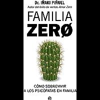 Familia Zero: Cómo sobrevivir a los psicópatas en familia (Psicología y salud)
