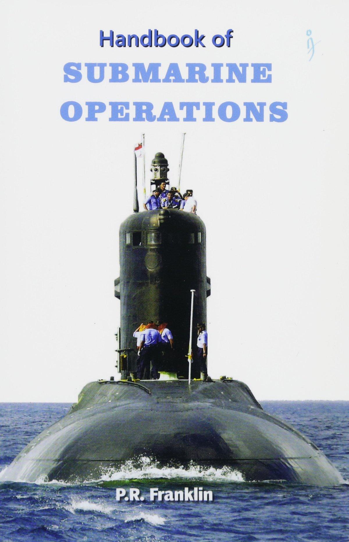 Handbook of Submarine Operations: Cmde P R Franklin (Retd