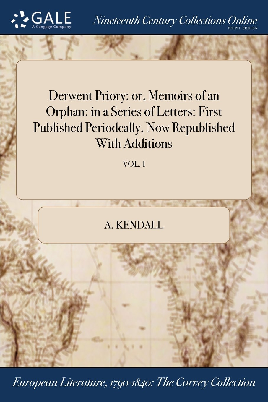 Read Online Derwent Priory: or, Memoirs of an Orphan: in a Series of Letters: First Published Periodcally, Now Republished With Additions; VOL. I ebook