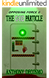 Opposing Force 1: The God Particle (English Edition)