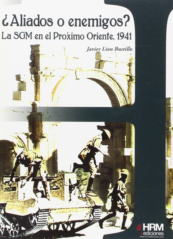 Aliados o enemigos? La SGM en el Próximo Oriente, 1941 H de historia:  Amazon.es: Lion Bustillo, Javier: Libros