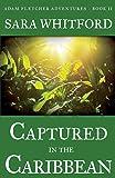 Captured in the Caribbean (Adam Fletcher Adventure Series) (Volume 2)