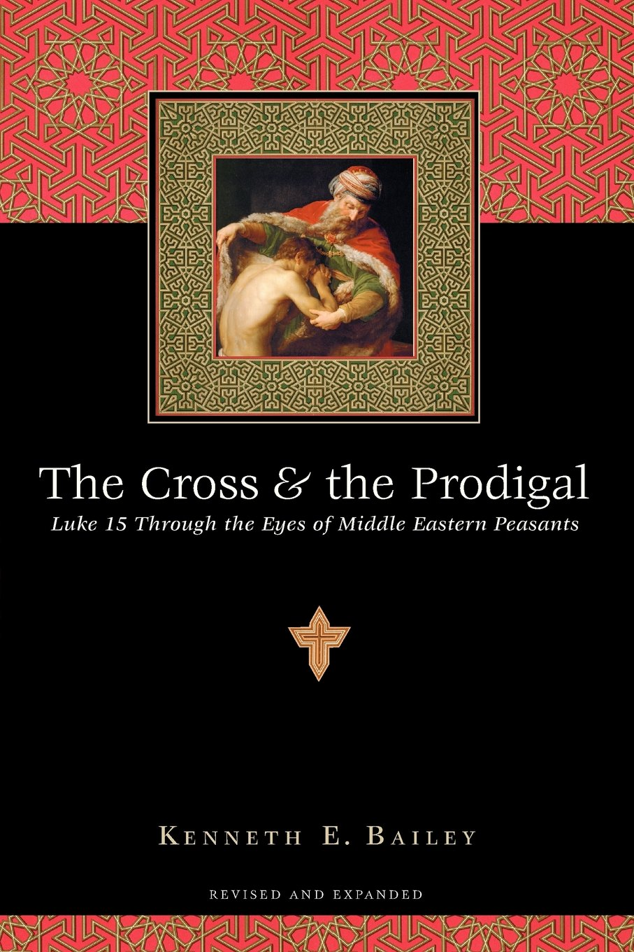 The Cross & The Prodigal: Luke 15 Through The Eyes Of Middle Eastern  Peasants 1 Jan 2000 By Kenneth E Bailey