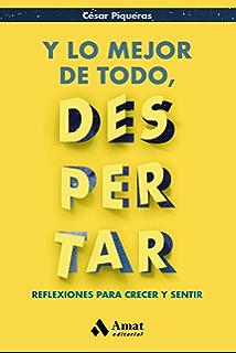 Y lo mejor de todo, despertar: Reflexiones para crecer y sentir (Spanish Edition