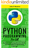 Python Programming For All: An Easy And Comprehensive Guide To Learn Python Programming Language