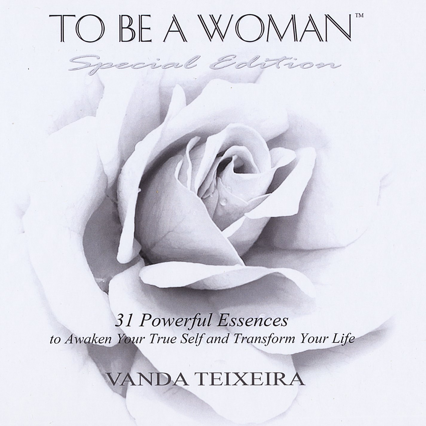 To Be a Woman Special Edition: 31 Powerful Essences to Awaken Your True Self and Transform Your Life ebook