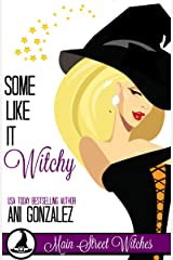 Some Like It Witchy: A Paranormal Witch Cozy Mystery (Main Street Witches Book 3) Kindle Edition