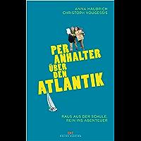 Per Anhalter über den Atlantik: Raus aus der Schule, rein ins Abenteuer