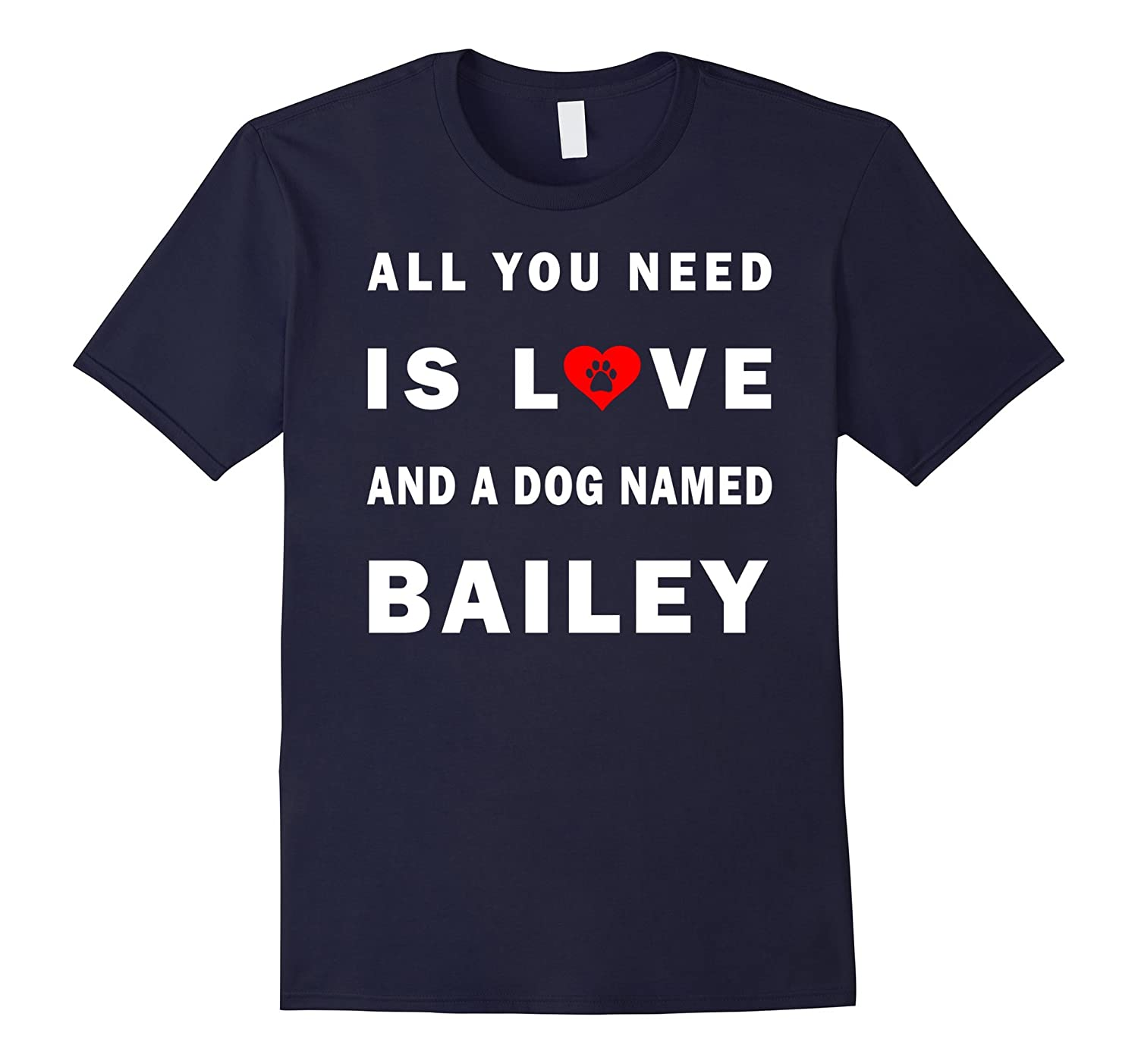 All you need is love and a dog named Bailey shirt-ANZ