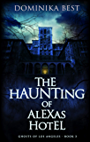 The Haunting of Alexas Hotel (Ghosts of Los Angeles Book 3)