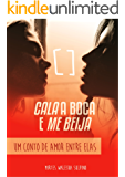 CALA A BOCA E ME BEIJA: Um conto de amor entre elas