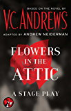 Flowers in the Attic: A Stage Play (Dollanganger)
