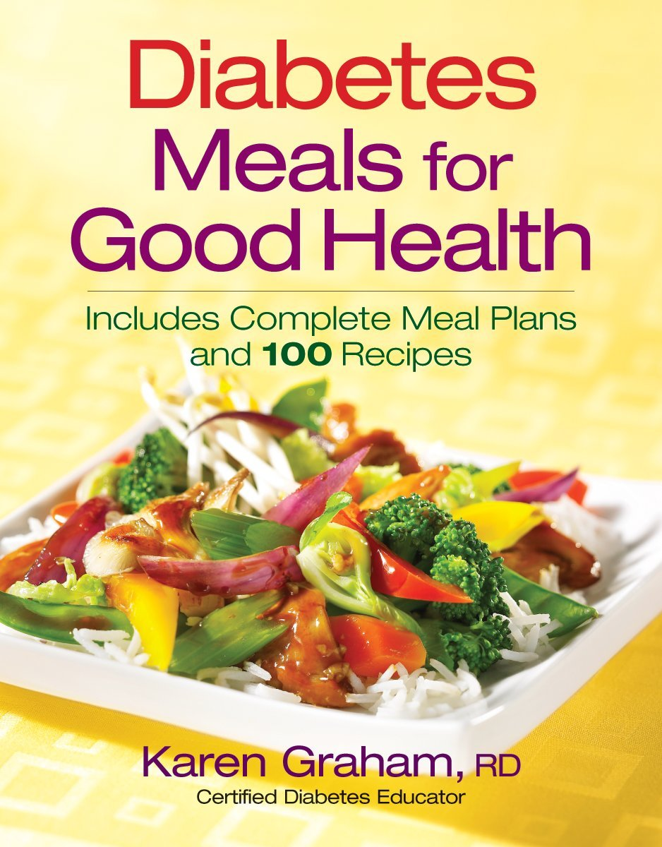 Diabetes meals for good health includes complete meal plans and 100 diabetes meals for good health includes complete meal plans and 100 recipes karen graham registered dietitian certified diabetes educator 9780778802020 forumfinder Images