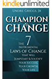 Champion of Change: The 7 Instrumental Laws of Change That Will Jumpstart and Solidify Your Success, Your Growth, Your Life