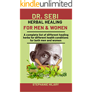 Dr. Sebi Herbal Healing For men and Women: A complete list of different healing herbs for different health conditions…