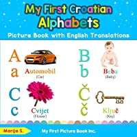 My First Croatian Alphabets Picture Book with English Translations: Bilingual Early Learning & Easy Teaching Croatian…