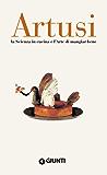 Artusi. La scienza in cucina e l'arte di mangiar bene (Italian Edition)
