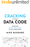Cracking The Data Code: Unlock the hidden value of data for your organisation