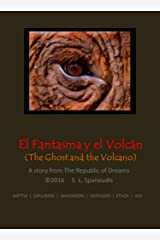 El Fantasma y El Volcán (The Ghost and the Volcano): Identity: Is it what you are, who you were, or what you wish to be? (The Republic of Dreams) Kindle Edition