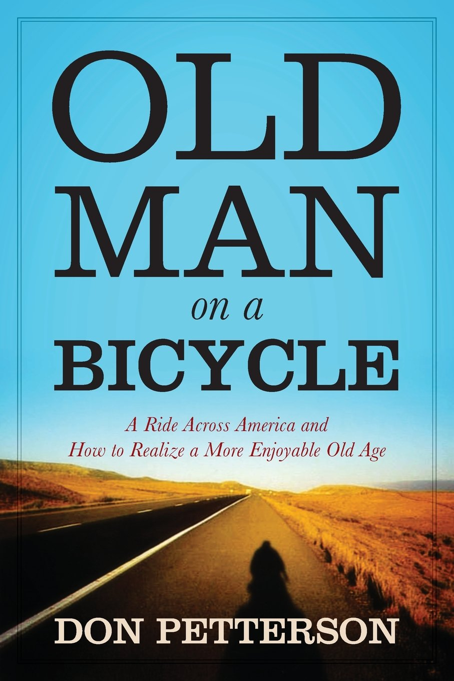 Old Man on a Bicycle: A Ride Across America and How to Realize a ...
