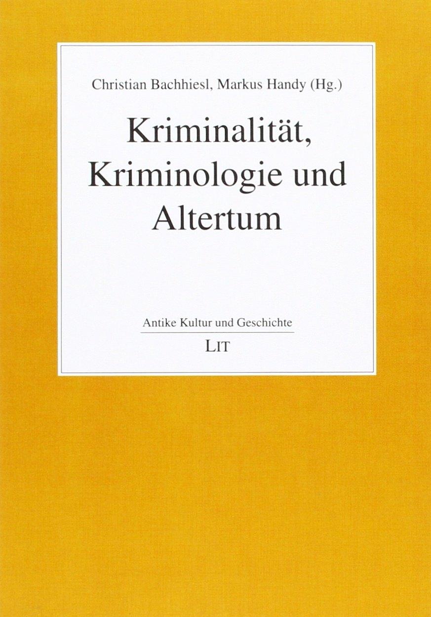 Kriminalität, Kriminologie und Altertum Taschenbuch – 10. November 2015 Christian Bachhiesl Markus Handy Kriminalität Lit Verlag