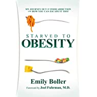Starved to Obesity: My Journey Out of Food Addiction and How You Can Escape It Too!