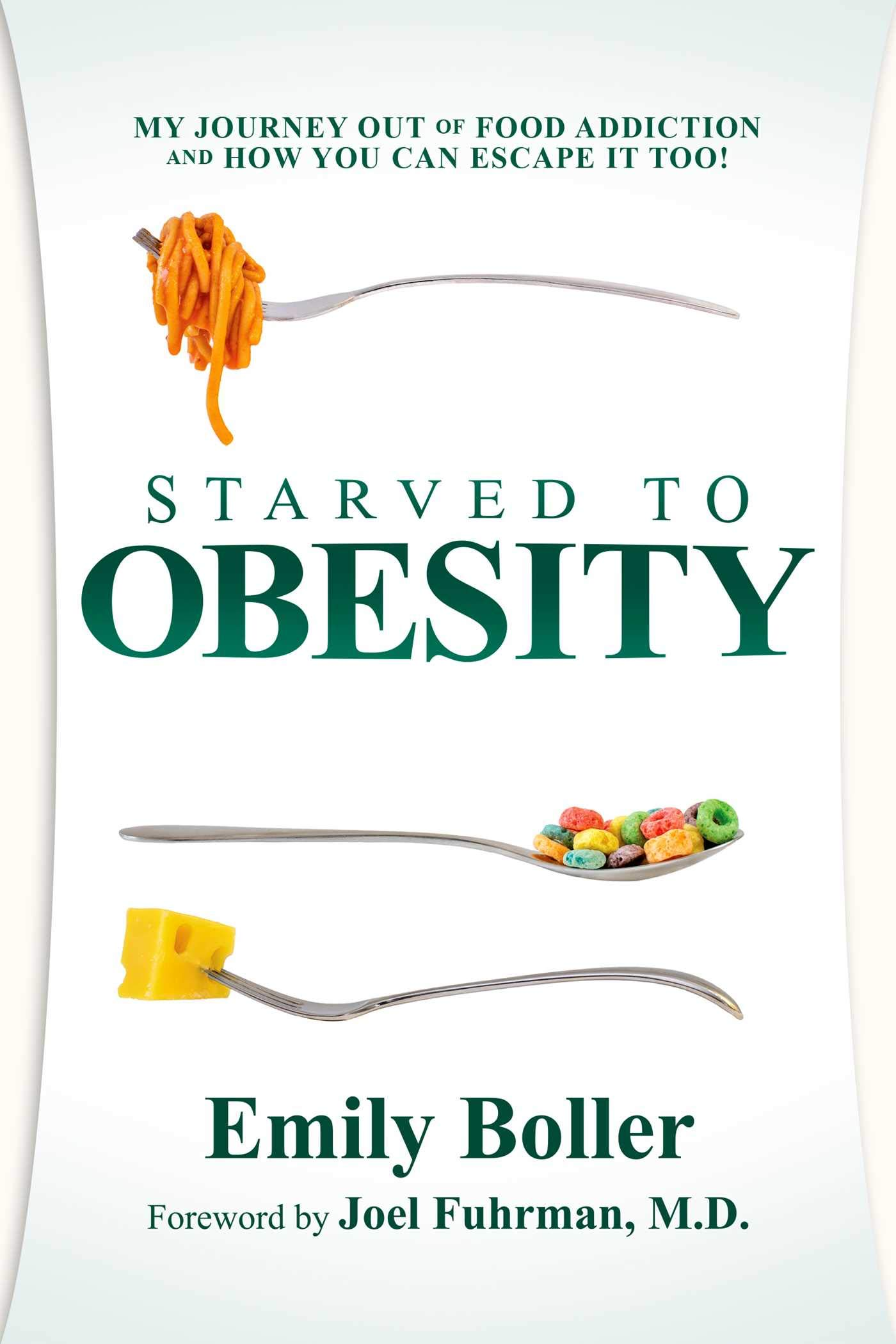 Starved To Obesity  My Journey Out Of Food Addiction And How You Can Escape It Too