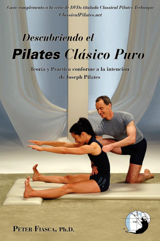 Descubriendo Pilates Clásico Puro: Peter Fiasca, PhD ...